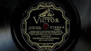 There Ain't No Sweet Man That's Worth The Salt Of My Tears by Paul Whiteman and His Orchestra, 1928