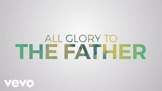Matt Redman - All Glory (Lyric Video) ft. Kierra Sheard