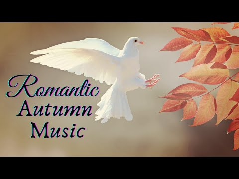Romantic Autumn Relaxing Music, Calming Music, Instrumental Music, Calming Music, Meditation Music..