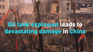 Oil tank explosion leads to devastating damages in China