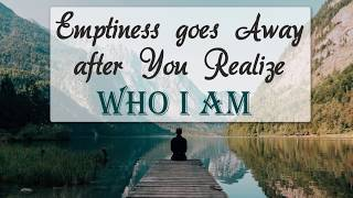 Emptiness goes Away after You Realize Who I am
