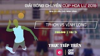 Trực tiếp: TP Hồ Chí Minh - XSKT Vĩnh Long | Bóng chuyền Cúp Hoa Lư 2019