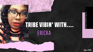TRIBE VIBIN' WITH...ERICKA