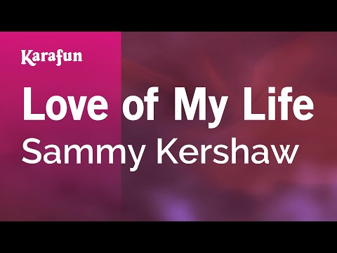 Karaoke Love Of My Life - Sammy Kershaw *