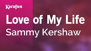 Karaoke Love Of My Life - Sammy Kershaw *