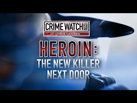 Special Investigation: Heroin - The Killer Next Door (Part 1) – Crime Watch Daily with Chris Hansen