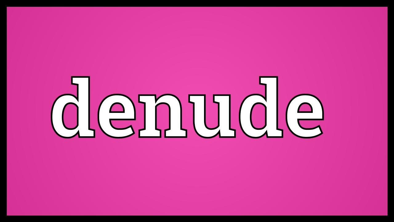 Meaning of denude Nude Photos 73