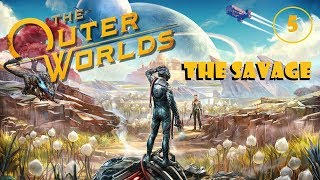 THE OUTER WORLDS - THE SAVAGE | PLAYTHROUGH PART 5