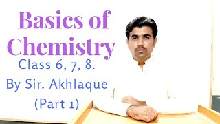 Class 6 to 8 Basics of Chemistry (Part 1) By Sir Akhlaque...