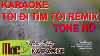 Karaoke Tôi Đi Tìm Tôi - Remix - Tone Nữ