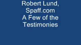 Robert Lund, Spaff.com - A Few of the Testimonies