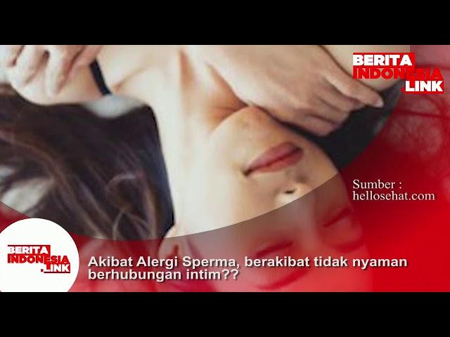 Akibat alergi Sperma, menyebabkan tidak nyaman saat berhubungan intim?