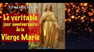 LE VERITABLE JOUR ANNIVERSAIRE DE LA VIERGE MARIE