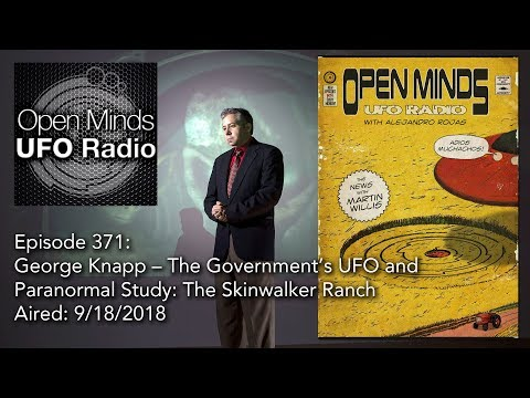 Open Minds UFO Radio: George Knapp – The Government's UFO and Paranormal Study: The Skinwalker Ranch