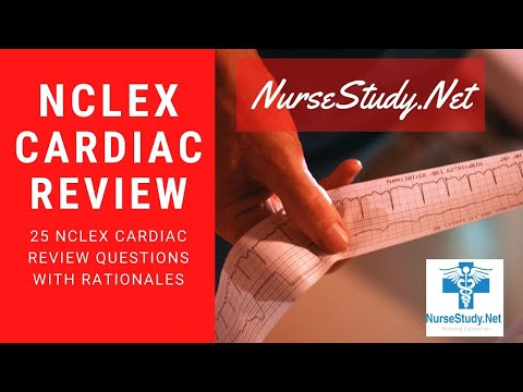 NCLEX Review Cardiac Exam Questions with Answers and Rationales 25 Questions for Nursing Students