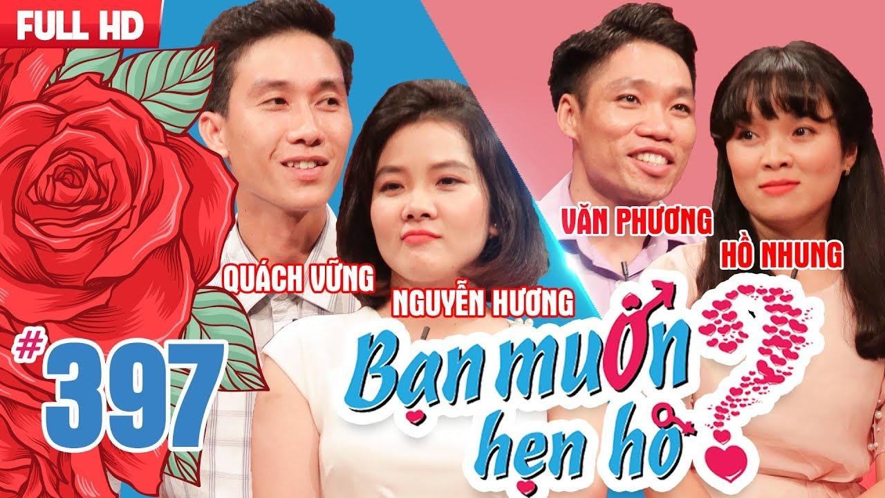 BẠN MUỐN HẸN HÒ | Tập 397 UNCUT | Quách Vững - Nguyễn Hương | Văn Phương - Hồ Nhung | 010718 ?