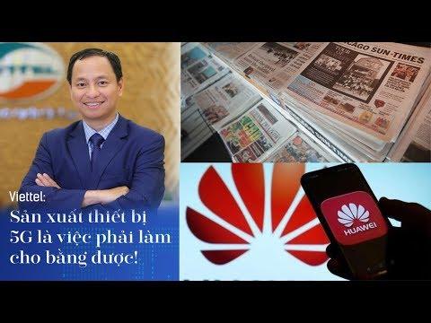 Báo Mỹ Nói Gì Về Việc Viettel Quyết Không Dùng Thiết Bị Huawei Khi Triển Khai 5G Tại Việt Nam?