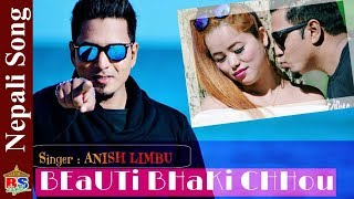 Beauty Bhaki Chhau || New Nepali Song 2019 By Anish Limbu || Ft. Unique boy/Manju Limbu