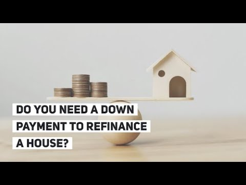 Do You Need a Down Payment to Refinance a House?