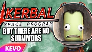 Kerbal Space Program but there are no survivors