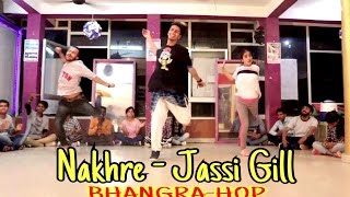 BHANGRA on NAKHRE (Jassi Gill & Parmish Verma) Dance Choreography
