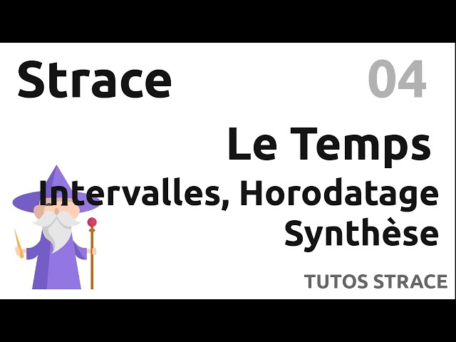 STRACE - 04. TEMPS : INTERVALLES, HORODATAGE, SYNTHESE