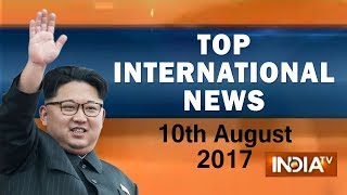 Top International News | 10th August, 2017 - India TV