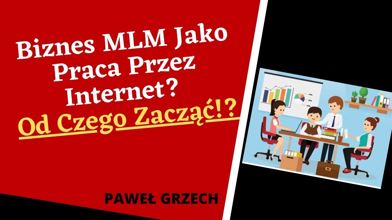Biznes MLM Jako Praca Przez Internet? Od Czego Zacząć!?
