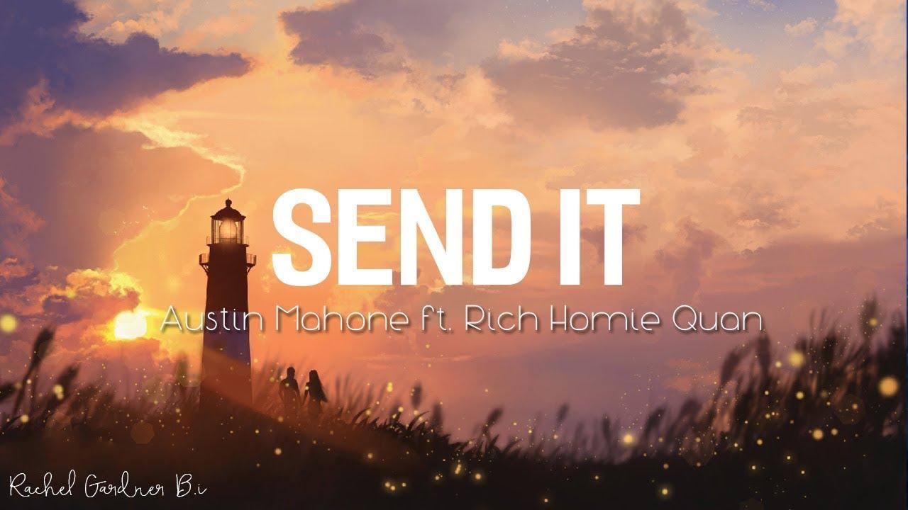 Send It Lyric Austin Mahone Ft Rich Homie Quan Youtube