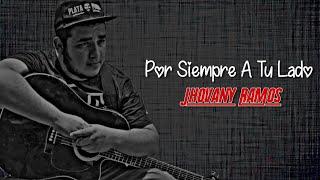 (Letra) Por Siempre A Tu Lado - Jhovany Ramos (Estreno 2019)