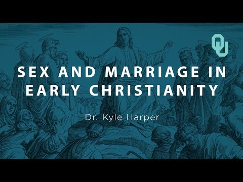 Sex and Marriage in Early Christianity (Part 1) Origins of Christianity, Dr. Kyle Harper