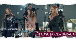 Madalina x Maria Magdalena x Ioana Ignat | In casuta cea saraca