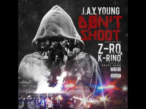 J.A.Y. Young - Don't Shoot (ft. Z-Ro & K-Rino) [2016]