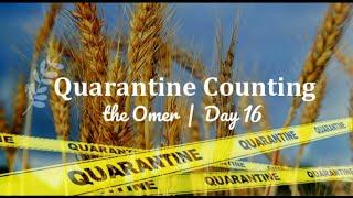 Quarantine Counting the Omer / Day 16 / Gevurah Sh b'Tiferes