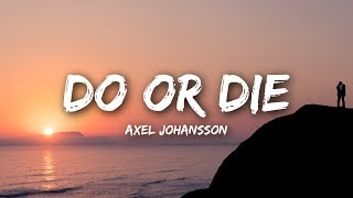Axel Johansson Do Or Die Lyrics