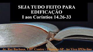 Culto Vespertino - Seja tudo feito para edificação - I Co 14.26-33 - Rev. Anatote Lopes - 19/09/2021