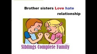 Siblings : Your only ENEMY you can not live with out :)