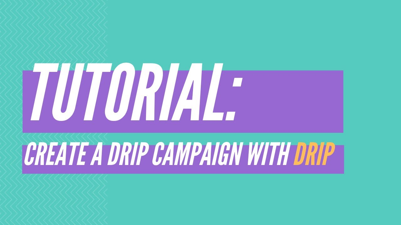 Tutorial: Setting Up A Drip Campaign With