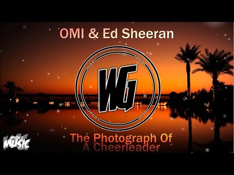 OMI & Ed Sheeran - The Photograph Of A Cheerleader (Felix Jaehn Remix) [WilkiG Mashup]