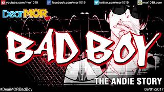 """Dear MOR"""" """"Bad boy"""" The Andie Story 09-01-17"""