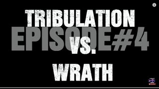 Scripture Discussion (EP#4)  Tribulation vs. Wrath