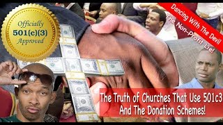 The Truth of Churches That Use 501c3  And The Donation Schemes!