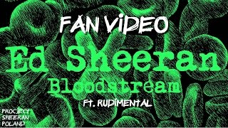Ed Sheeran & Rudimental - Bloodstream || Fan Video by Project Sheeran Poland