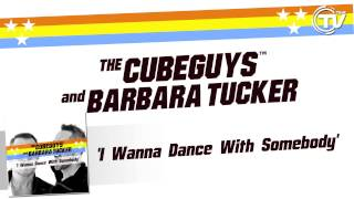 The Cube Guys and Barbara Tucker - I Wanna Dance With Somebody (Official Preview)