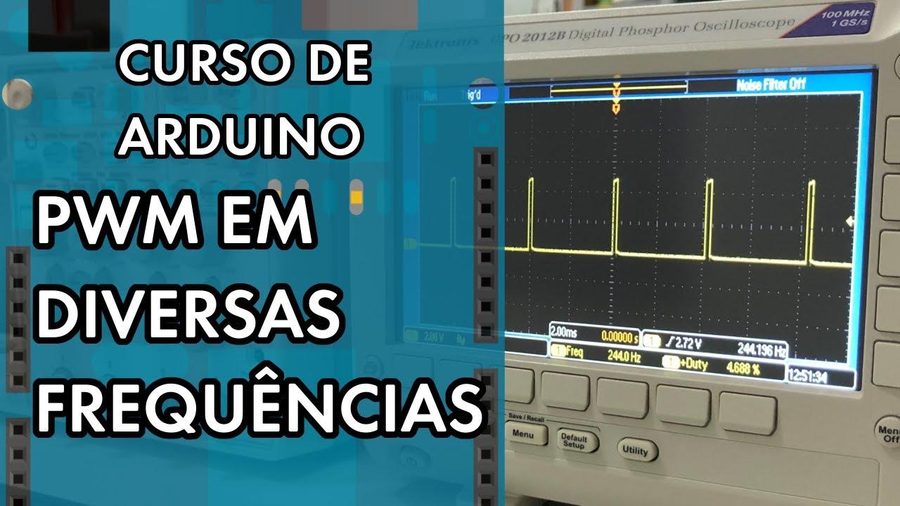 PWM EM DIVERSAS FREQUÊNCIAS | Curso de Arduino #263
