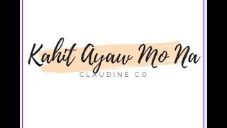 Kahit Ayaw Mo Na Lyrics cover   Claudine Co