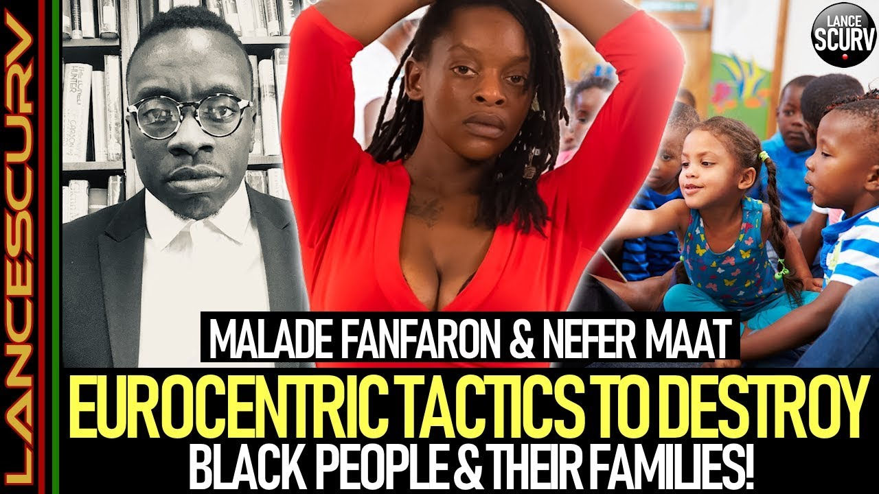 EUROCENTRIC TACTICS TO DESTROY BLACK PEOPLE & THEIR FAMILIES! - Nefer Ma'at & Malade Fa