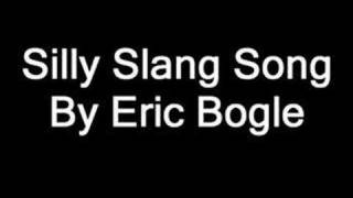 Silly Slang Song by Eric Bogle