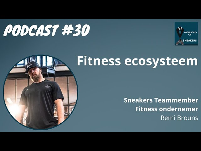Podcast #30 Het Fitness ecosysteem - Remi Brouns, Fitness ondernemer