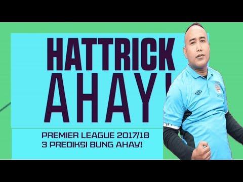 Hattrick Ahay#1: Premier League 20172018 - 3 Perediksi BUNG AHAY!
